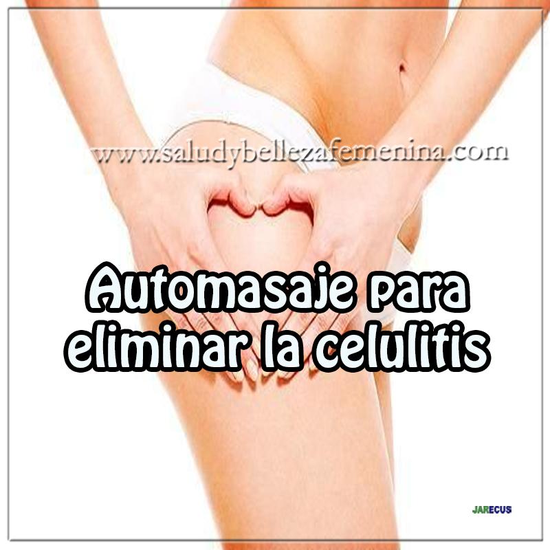 Salud, cuidados del cuerpo, automasaje para eliminar la celulitis,eliminar celulitis,remedios caseros