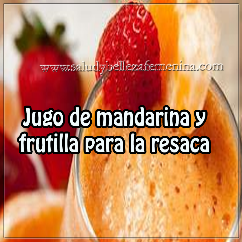 Bebidas saludables,  receta jugo mandarina y frutilla para la resaca, bebidas sanas