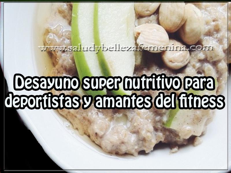 Salud y nutrición , desayunos nutritivos ,  alimentación ,  avena,  desayuno super nutritivo para deportistas y amantes del fitness