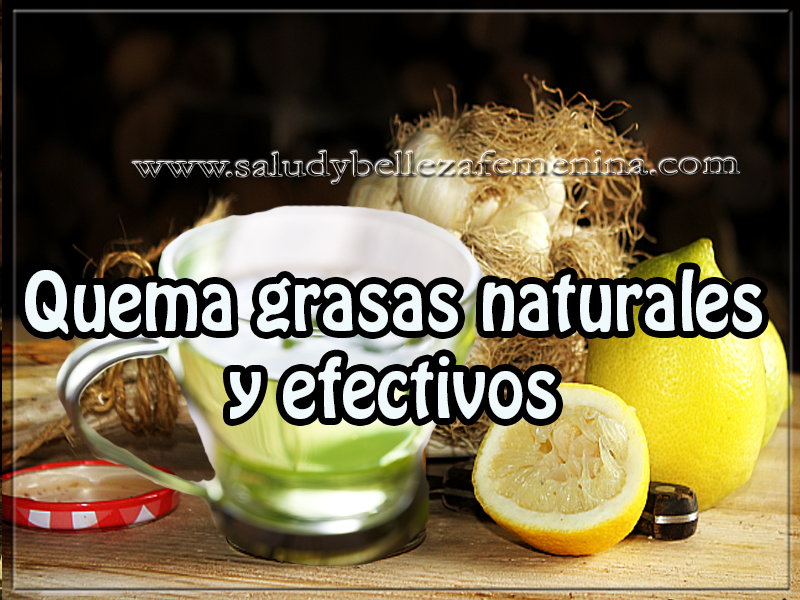Quema grasas naturales y efectivos - Salud y belleza