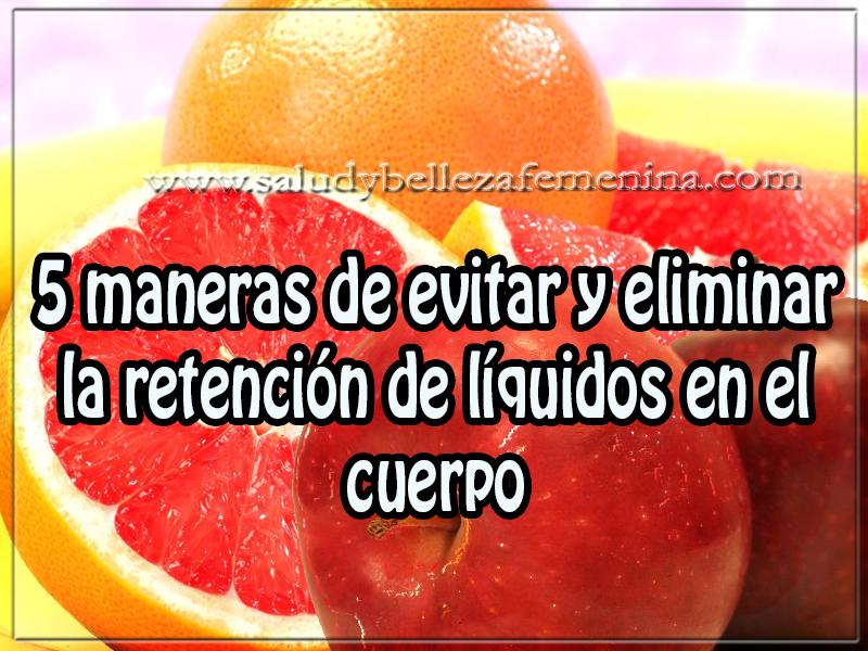 Bebidas para adelgazar , salud y nutrición , 5 maneras de evitar y eliminar la retención de líquidos en el cuerpo