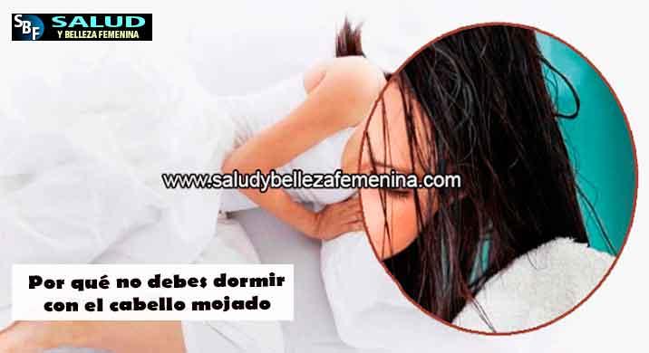 Por qué no debes dormir con el cabello mojado