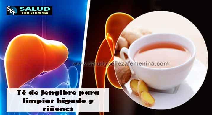 Té de jengibre para limpiar hígado y riñones